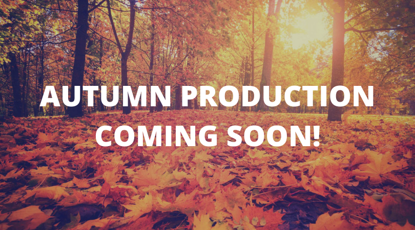 Autumn Production Coming Soon